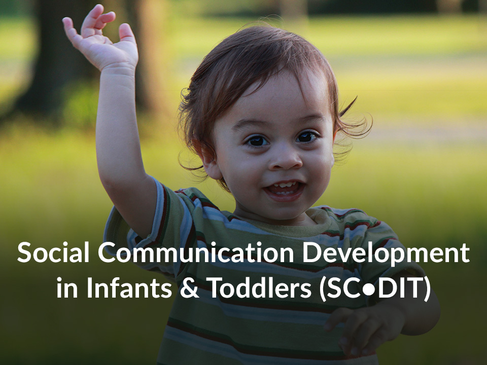 Social Communication Development in Infants & Toddlers (SC•DIT)