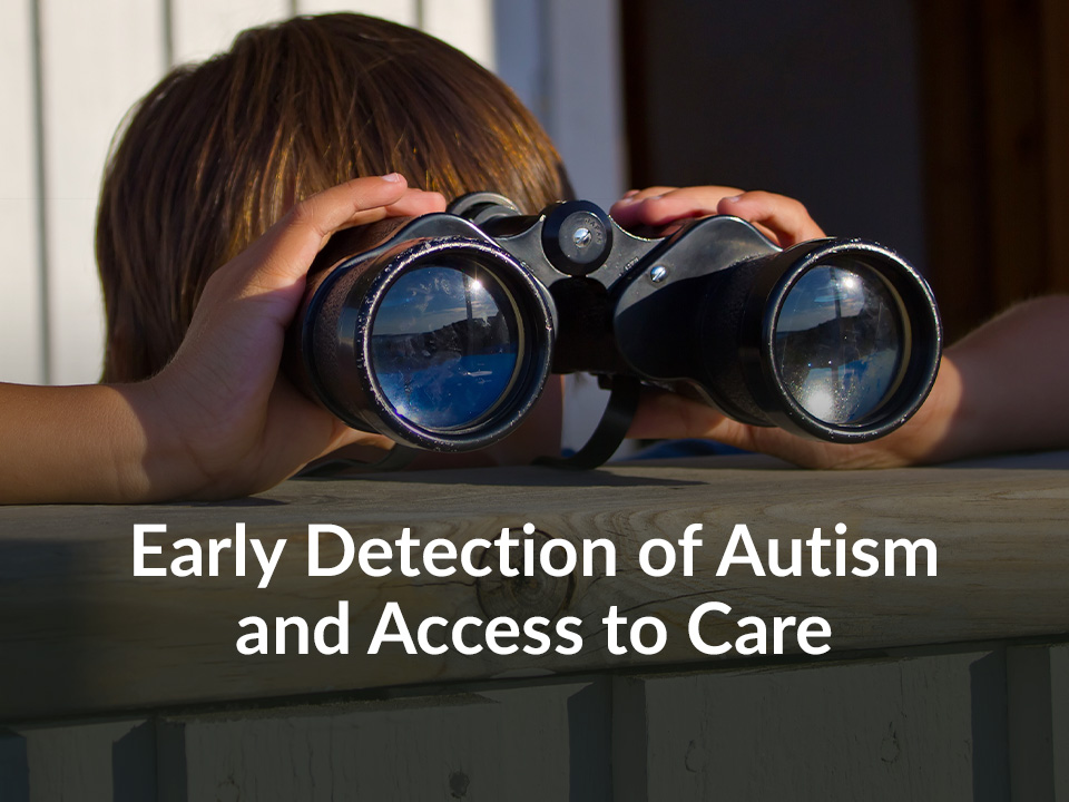 Early Detection of Autism and Access to Care