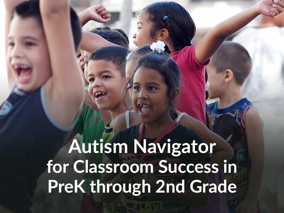 Autism Navigator for Classroom Success in PreK through 2nd Grade