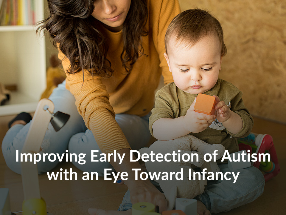 Improving Early Detection of Autism with an Eye Toward Infancy